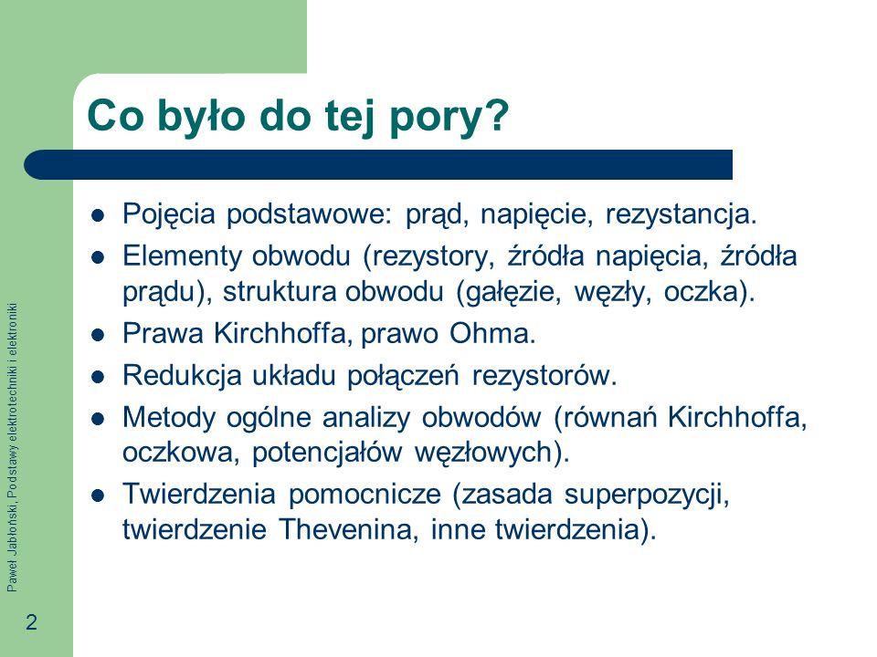 Paweł Jabłoński, Podstawy elektrotechniki i elektroniki 3 Na tym wykładzie Cel: Zapoznanie się ze stanami pracy obwodu, z zasadami pomiaru wybranych wielkości elektrycznych, z niektórymi działaniami przepływu prądu.