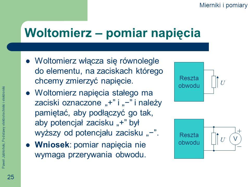Paweł Jabłoński, Podstawy elektrotechniki i elektroniki 25 Woltomierz – pomiar napięcia Woltomierz włącza się równolegle do elementu, na zaciskach któ