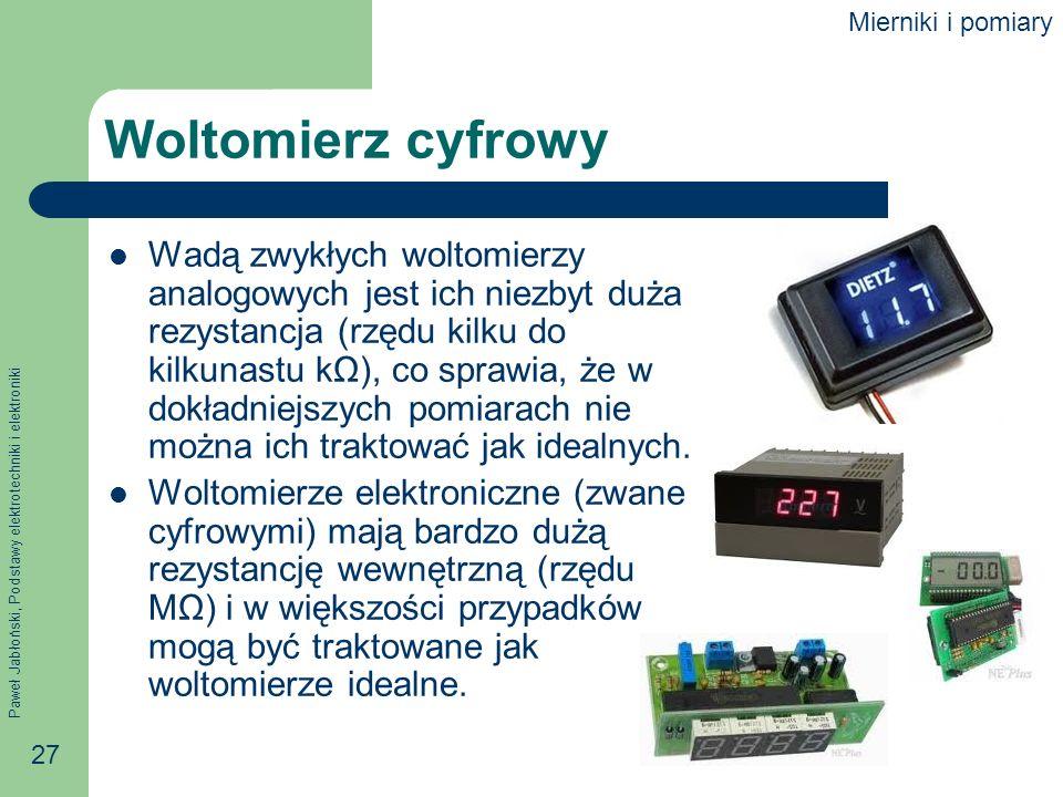 Paweł Jabłoński, Podstawy elektrotechniki i elektroniki 27 Woltomierz cyfrowy Wadą zwykłych woltomierzy analogowych jest ich niezbyt duża rezystancja