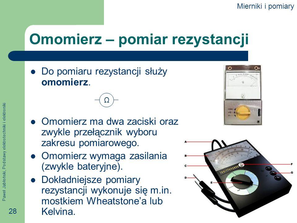 Paweł Jabłoński, Podstawy elektrotechniki i elektroniki 28 Omomierz – pomiar rezystancji Do pomiaru rezystancji służy omomierz. Omomierz ma dwa zacisk