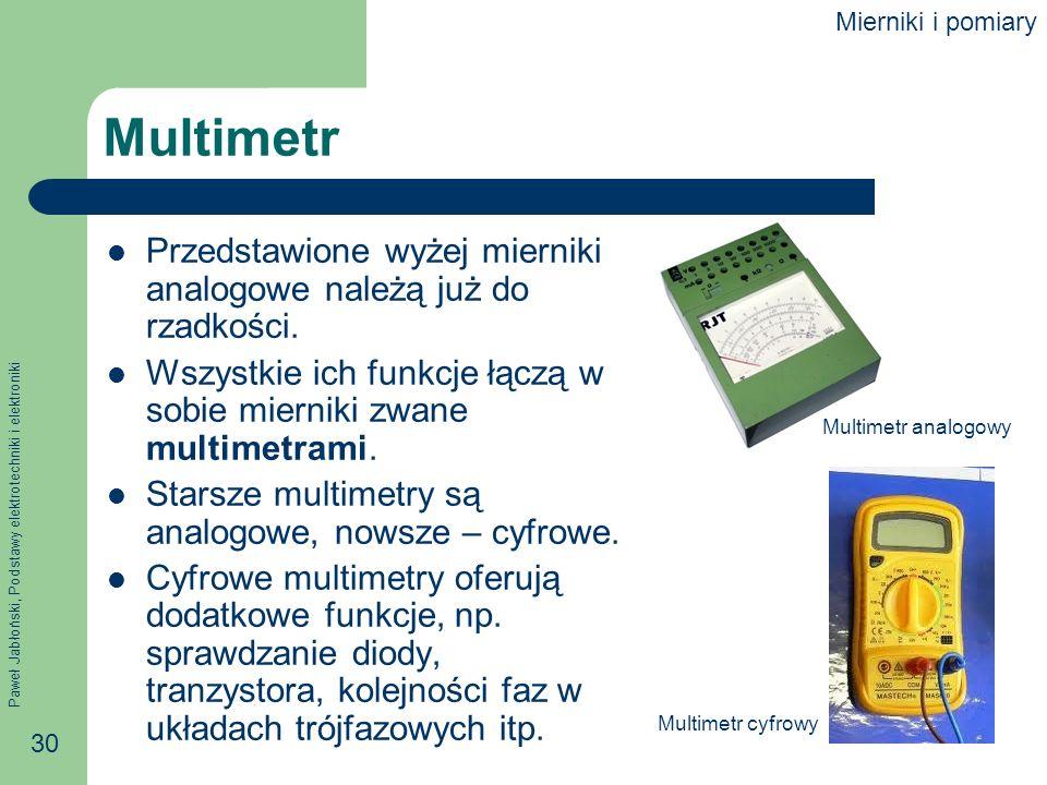 Paweł Jabłoński, Podstawy elektrotechniki i elektroniki 30 Multimetr Przedstawione wyżej mierniki analogowe należą już do rzadkości. Wszystkie ich fun