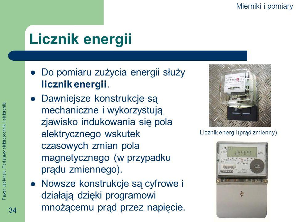 Paweł Jabłoński, Podstawy elektrotechniki i elektroniki 34 Licznik energii Do pomiaru zużycia energii służy licznik energii. Dawniejsze konstrukcje są