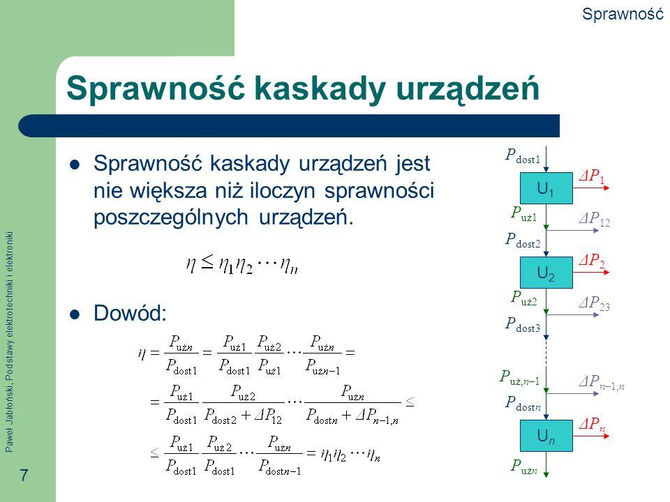 Paweł Jabłoński, Podstawy elektrotechniki i elektroniki 7 Sprawność kaskady urządzeń Sprawność kaskady urządzeń jest nie większa niż iloczyn sprawnośc