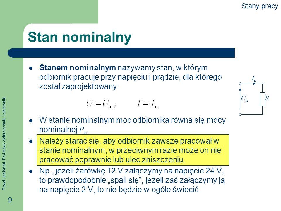 Paweł Jabłoński, Podstawy elektrotechniki i elektroniki 9 Stan nominalny Stanem nominalnym nazywamy stan, w którym odbiornik pracuje przy napięciu i p