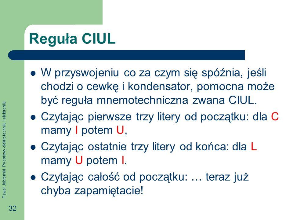 Paweł Jabłoński, Podstawy elektrotechniki i elektroniki 32 Reguła CIUL W przyswojeniu co za czym się spóźnia, jeśli chodzi o cewkę i kondensator, pomo