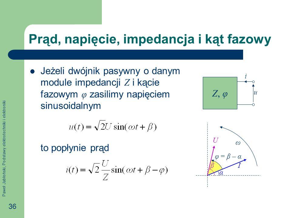 Paweł Jabłoński, Podstawy elektrotechniki i elektroniki 36 Prąd, napięcie, impedancja i kąt fazowy Jeżeli dwójnik pasywny o danym module impedancji Z