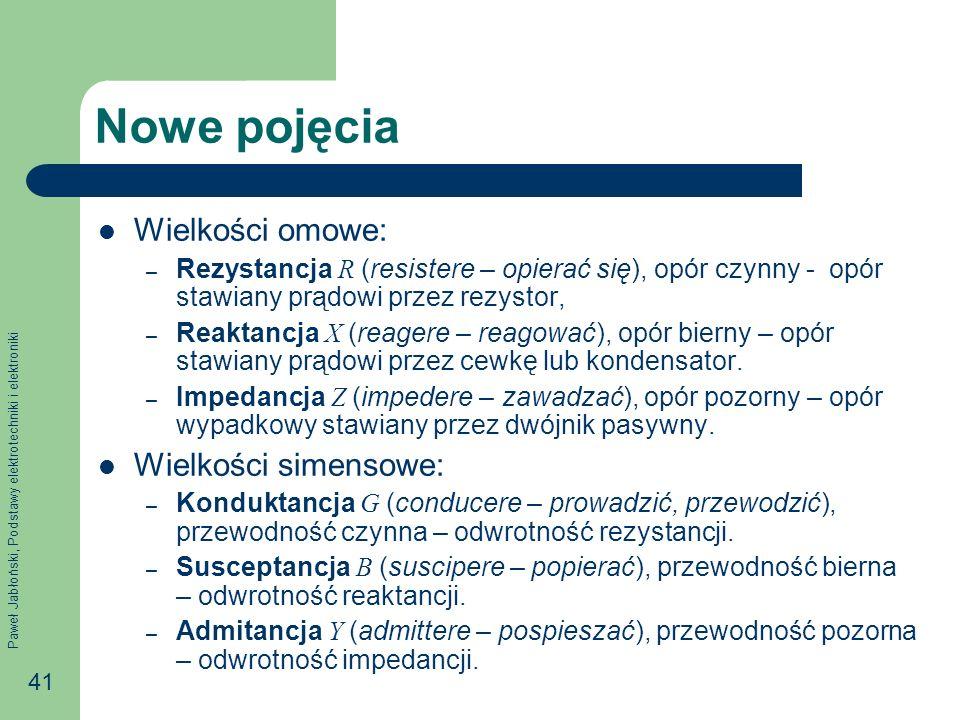 Paweł Jabłoński, Podstawy elektrotechniki i elektroniki 41 Nowe pojęcia Wielkości omowe: – Rezystancja R (resistere – opierać się), opór czynny - opór