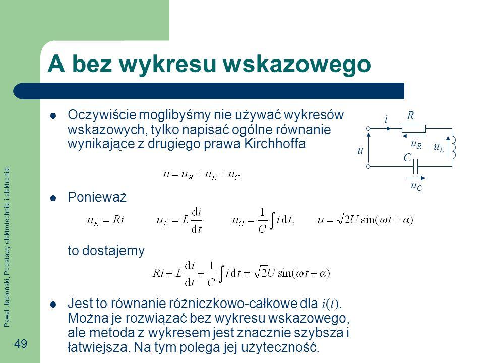 Paweł Jabłoński, Podstawy elektrotechniki i elektroniki 49 A bez wykresu wskazowego Oczywiście moglibyśmy nie używać wykresów wskazowych, tylko napisa