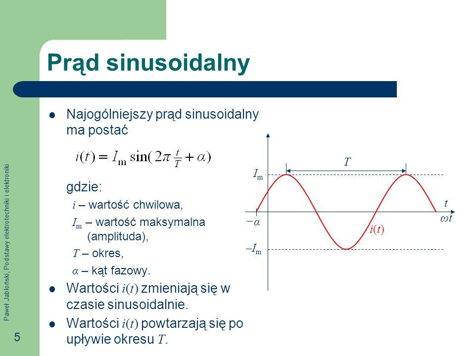Paweł Jabłoński, Podstawy elektrotechniki i elektroniki 5 Prąd sinusoidalny Najogólniejszy prąd sinusoidalny ma postać gdzie: i – wartość chwilowa, I
