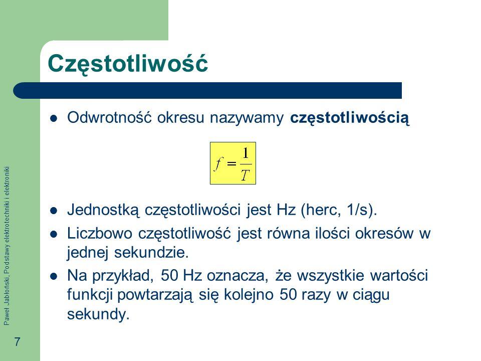 Paweł Jabłoński, Podstawy elektrotechniki i elektroniki 7 Częstotliwość Odwrotność okresu nazywamy częstotliwością Jednostką częstotliwości jest Hz (h