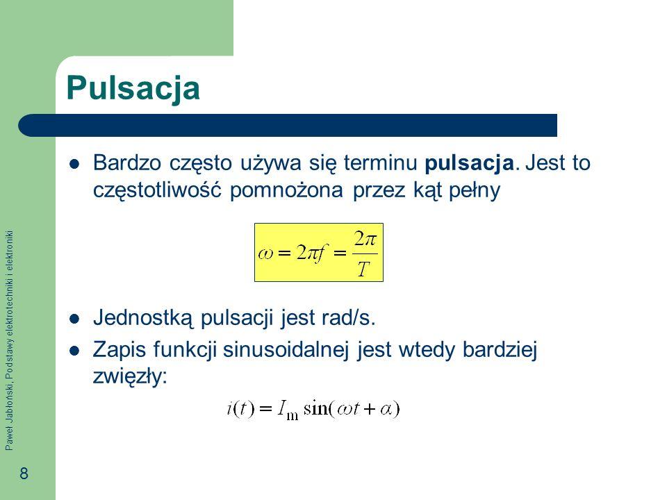 Paweł Jabłoński, Podstawy elektrotechniki i elektroniki 8 Pulsacja Bardzo często używa się terminu pulsacja. Jest to częstotliwość pomnożona przez kąt
