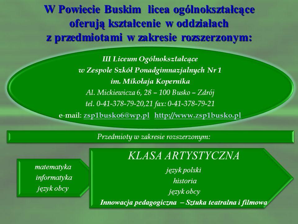 W Powiecie Buskim licea ogólnokształcące oferują kształcenie w oddziałach z przedmiotami w zakresie rozszerzonym: II Liceum Ogólnokształcące w Zespole
