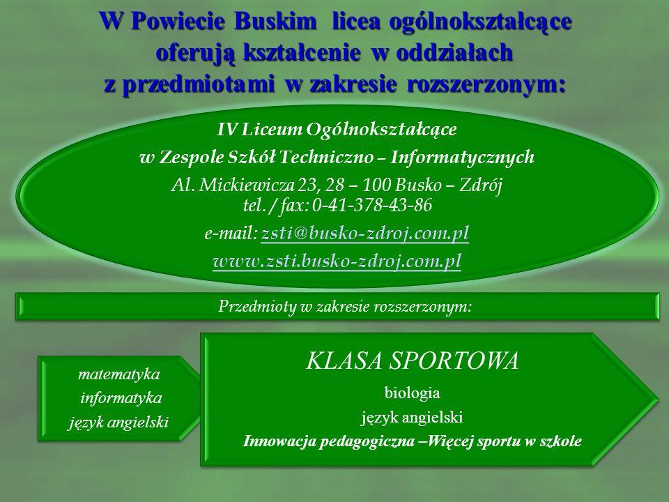W Powiecie Buskim licea ogólnokształcące oferują kształcenie w oddziałach z przedmiotami w zakresie rozszerzonym: III Liceum Ogólnokształcące w Zespol