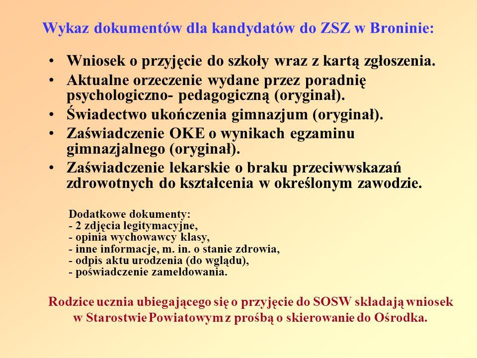 Wykaz dokumentów dla kandydatów do ZSZ w Broninie: Wniosek o przyjęcie do szkoły wraz z kartą zgłoszenia. Aktualne orzeczenie wydane przez poradnię ps