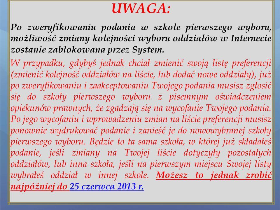 UWAGA: Po dostarczeniu podania do szkoły pierwszego wyboru nie zmieniaj już kolejności wybranych oddziałów na swoim koncie w Internecie. Jeżeli inform