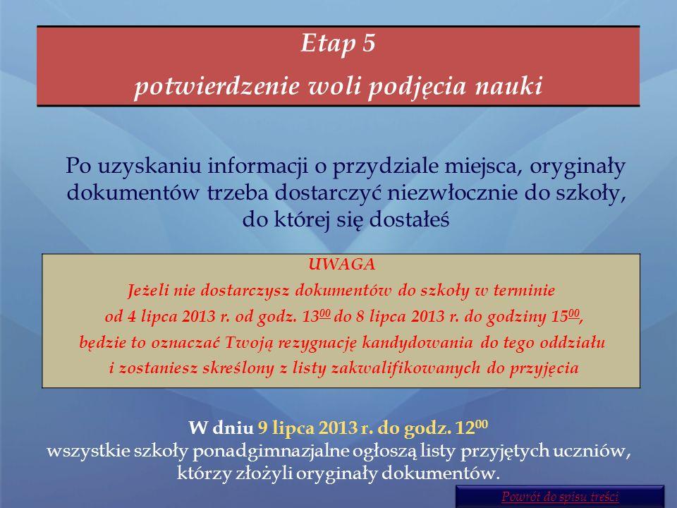 Etap 4 sprawdzenie wyników rekrutacji W dniu 4 lipca 2013 r. do godziny 12 00 na listach wywieszonych w szkole pierwszego wyboru oraz na stronie Twoje