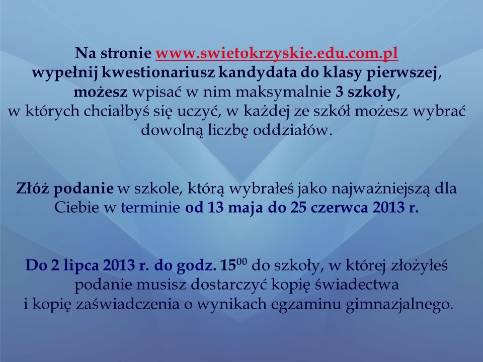 Oferty szkół możesz znaleźć: na stronie: www.swietokrzyskie.edu.com.pl (strona będzie aktywna od 13 maja 2013 r.