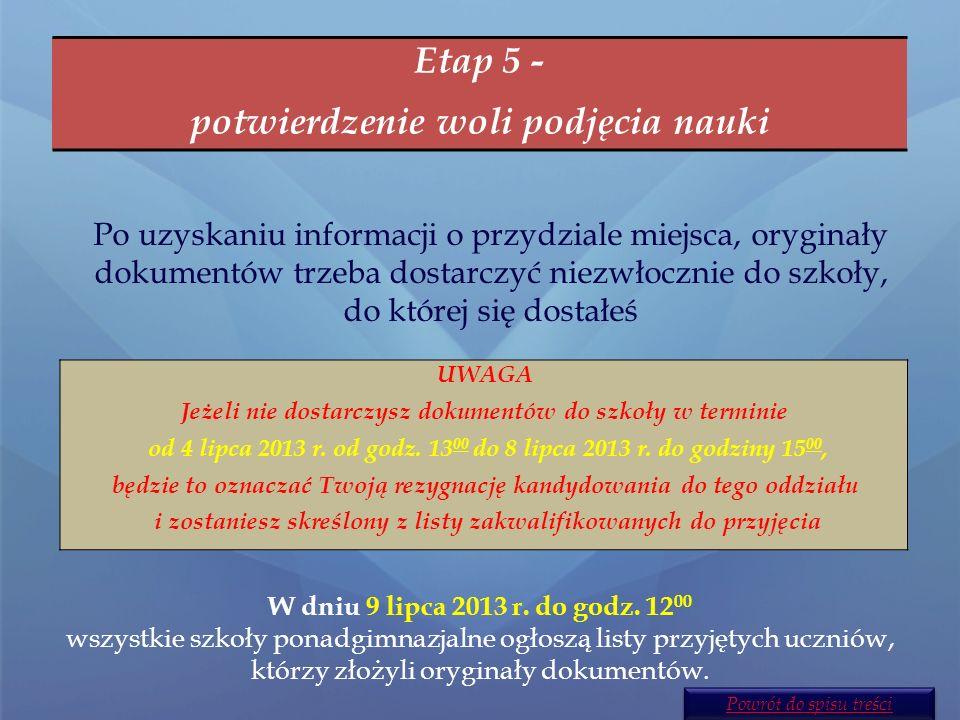 Etap 4 - sprawdzenie wyników rekrutacji W dniu 4 lipca 2013 r. do godziny 12 00 na listach wywieszonych w szkole pierwszego wyboru oraz na stronie Two