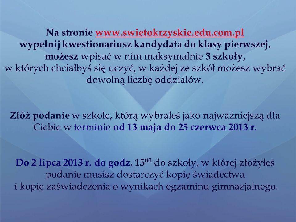 Oferty szkół możesz znaleźć: na stronie: www.swietokrzyskie.edu.com.pl (strona będzie aktywna od 13 maja 2013 r. ) www.swietokrzyskie.edu.com.pl na st