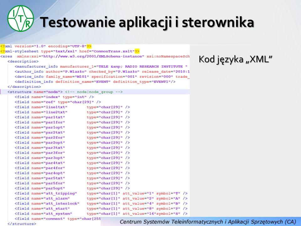 Kod języka XML Testowanie aplikacji i sterownika Centrum Systemów Teleinformatycznych i Aplikacji Sprzętowych (CA)