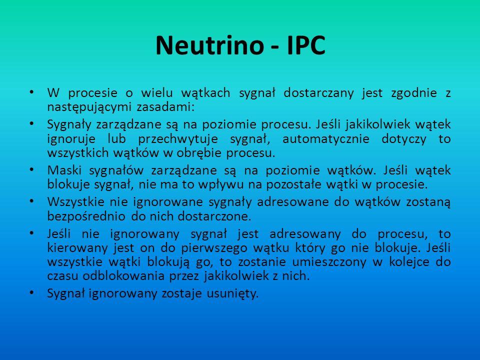 Neutrino - IPC W procesie o wielu wątkach sygnał dostarczany jest zgodnie z następującymi zasadami: Sygnały zarządzane są na poziomie procesu. Jeśli j