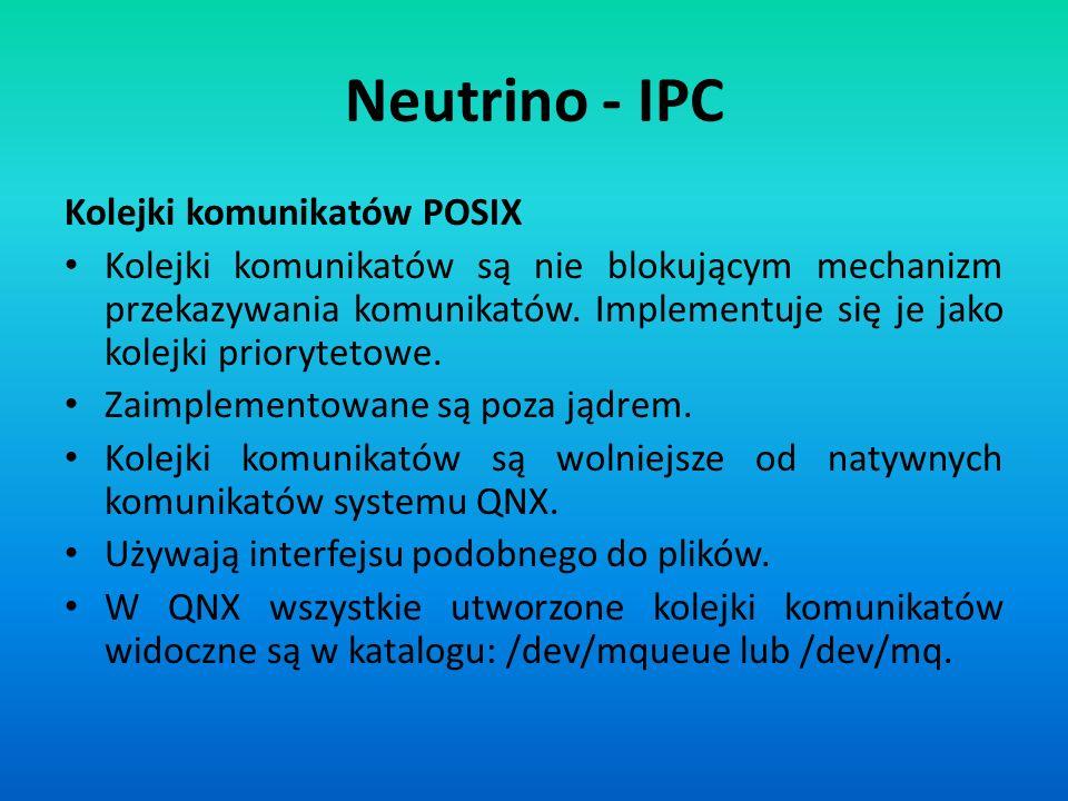 Neutrino - IPC Kolejki komunikatów POSIX Kolejki komunikatów są nie blokującym mechanizm przekazywania komunikatów. Implementuje się je jako kolejki p