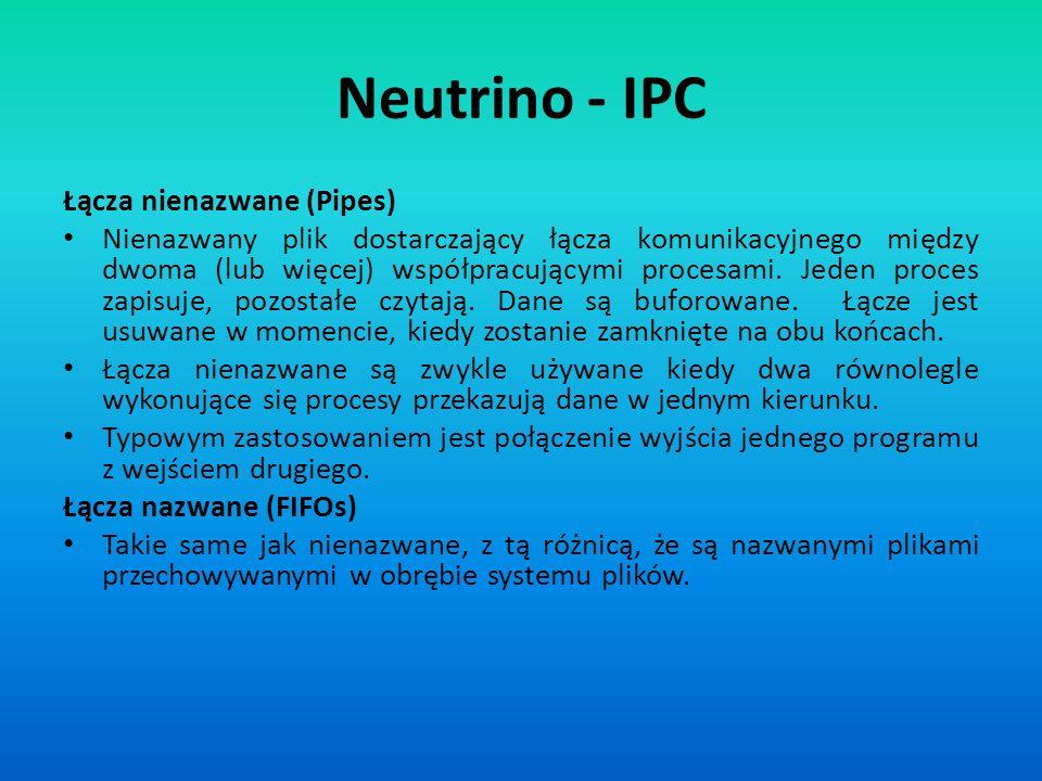 Neutrino - IPC Łącza nienazwane (Pipes) Nienazwany plik dostarczający łącza komunikacyjnego między dwoma (lub więcej) współpracującymi procesami. Jede