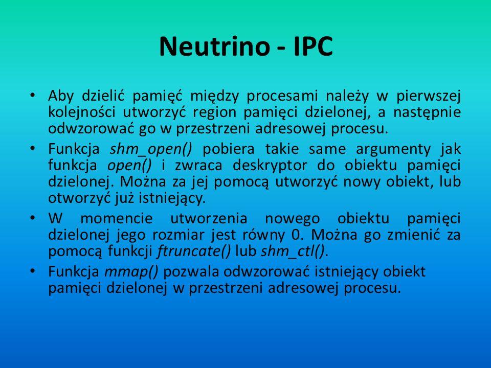 Neutrino - IPC Aby dzielić pamięć między procesami należy w pierwszej kolejności utworzyć region pamięci dzielonej, a następnie odwzorować go w przest