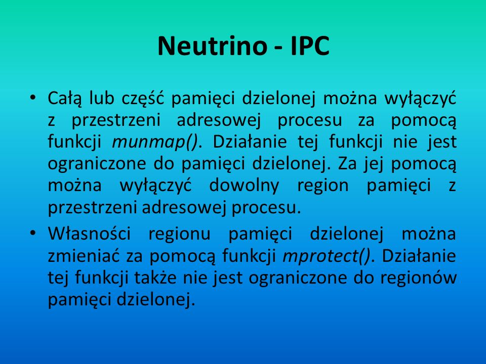 Neutrino - IPC Całą lub część pamięci dzielonej można wyłączyć z przestrzeni adresowej procesu za pomocą funkcji munmap(). Działanie tej funkcji nie j