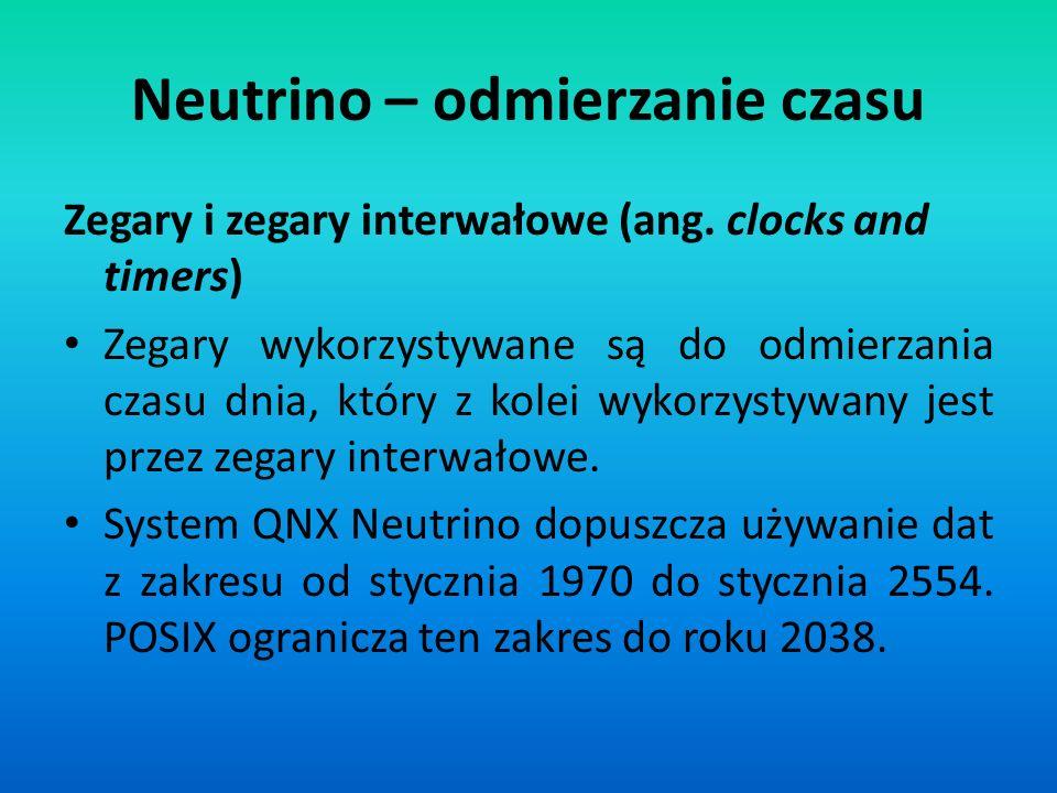 Neutrino – odmierzanie czasu Zegary i zegary interwałowe (ang. clocks and timers) Zegary wykorzystywane są do odmierzania czasu dnia, który z kolei wy