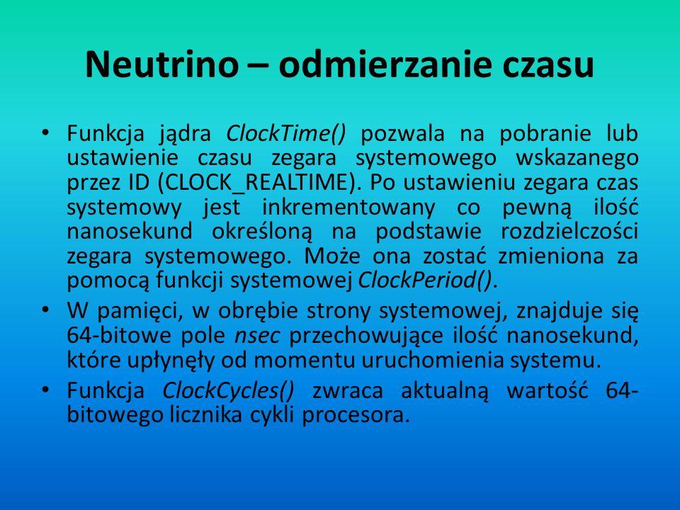 Neutrino – odmierzanie czasu Funkcja jądra ClockTime() pozwala na pobranie lub ustawienie czasu zegara systemowego wskazanego przez ID (CLOCK_REALTIME