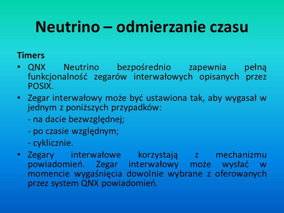 Neutrino – odmierzanie czasu Timers QNX Neutrino bezpośrednio zapewnia pełną funkcjonalność zegarów interwałowych opisanych przez POSIX. Zegar interwa