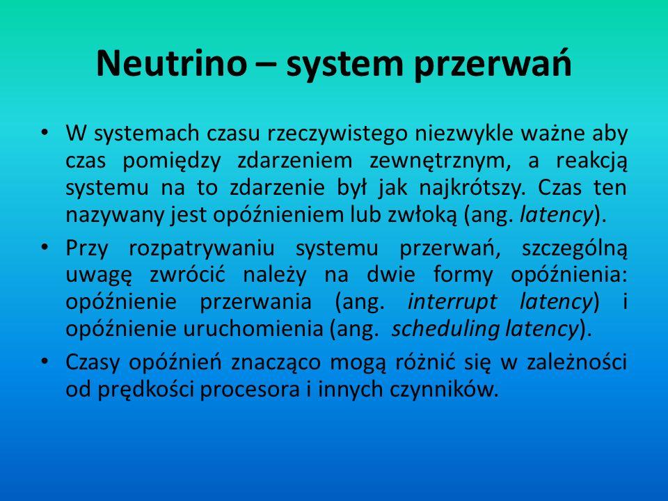 Neutrino – system przerwań W systemach czasu rzeczywistego niezwykle ważne aby czas pomiędzy zdarzeniem zewnętrznym, a reakcją systemu na to zdarzenie
