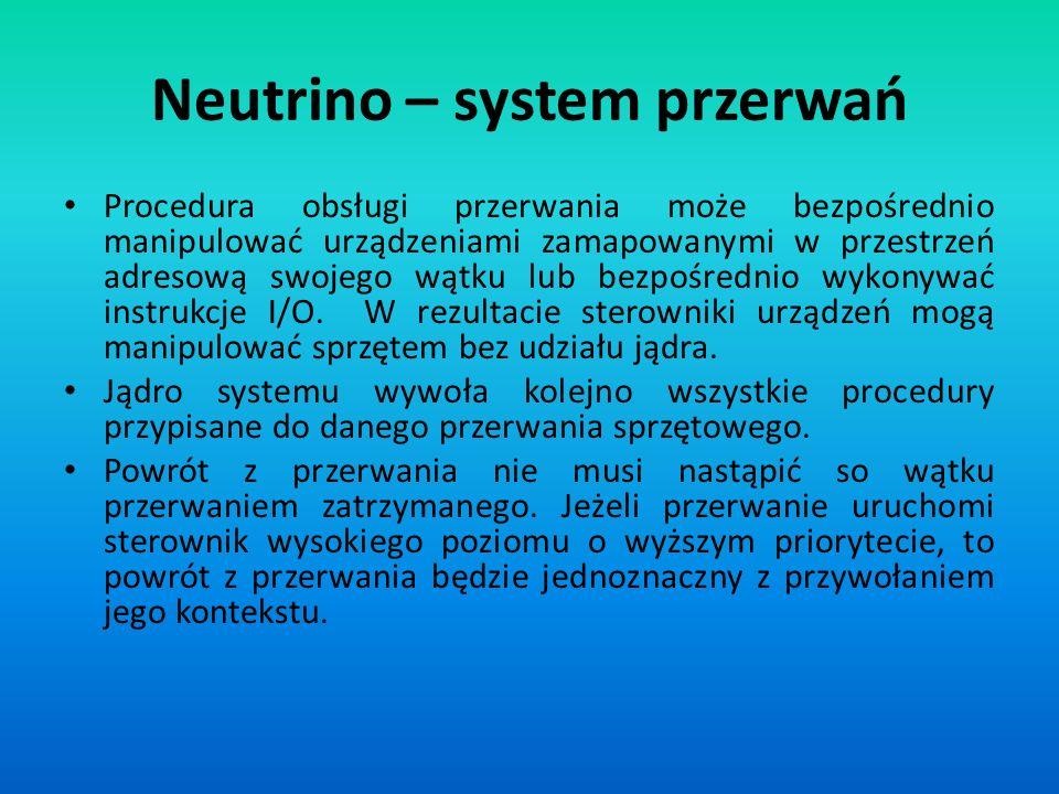 Neutrino – system przerwań Procedura obsługi przerwania może bezpośrednio manipulować urządzeniami zamapowanymi w przestrzeń adresową swojego wątku lu