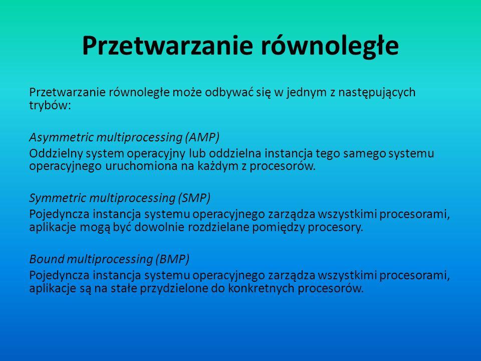 Przetwarzanie równoległe Przetwarzanie równoległe może odbywać się w jednym z następujących trybów: Asymmetric multiprocessing (AMP) Oddzielny system