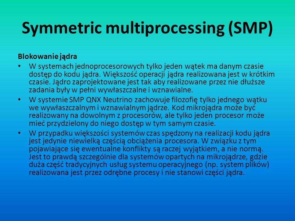Symmetric multiprocessing (SMP) Blokowanie jądra W systemach jednoprocesorowych tylko jeden wątek ma danym czasie dostęp do kodu jądra. Większość oper