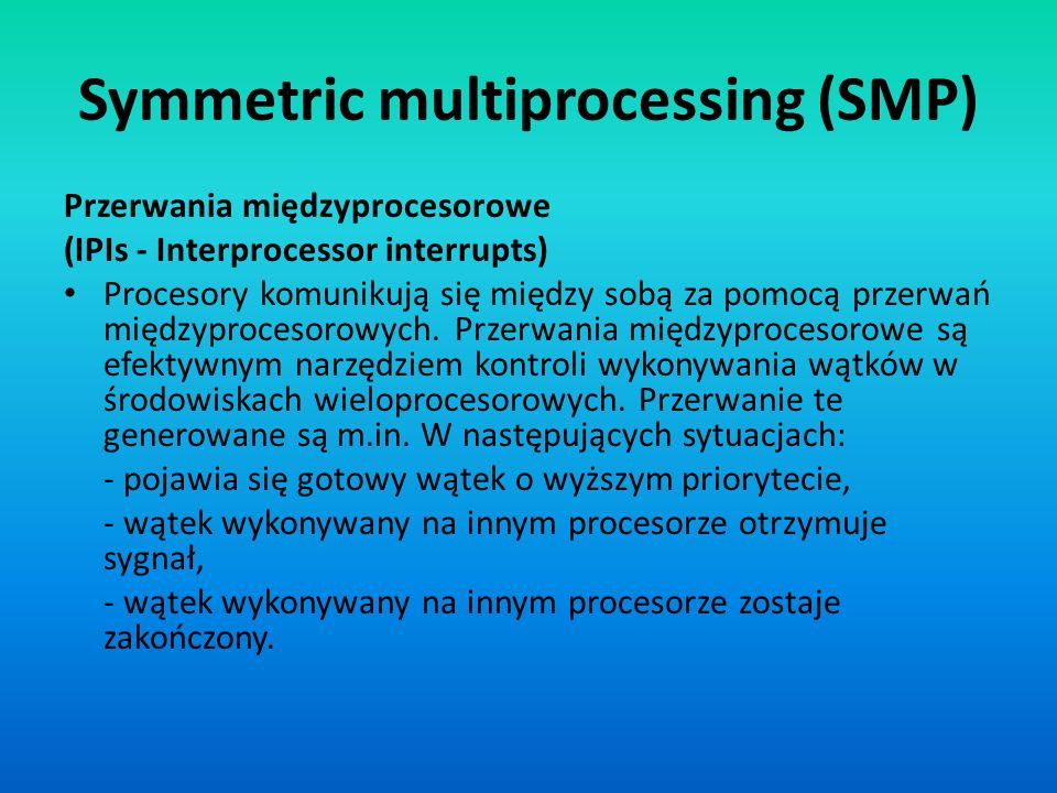 Symmetric multiprocessing (SMP) Przerwania międzyprocesorowe (IPIs - Interprocessor interrupts) Procesory komunikują się między sobą za pomocą przerwa