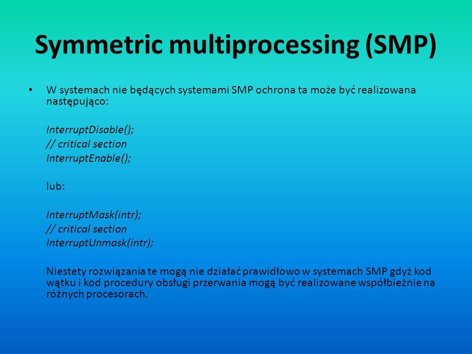 Symmetric multiprocessing (SMP) W systemach nie będących systemami SMP ochrona ta może być realizowana następująco: InterruptDisable(); // critical se