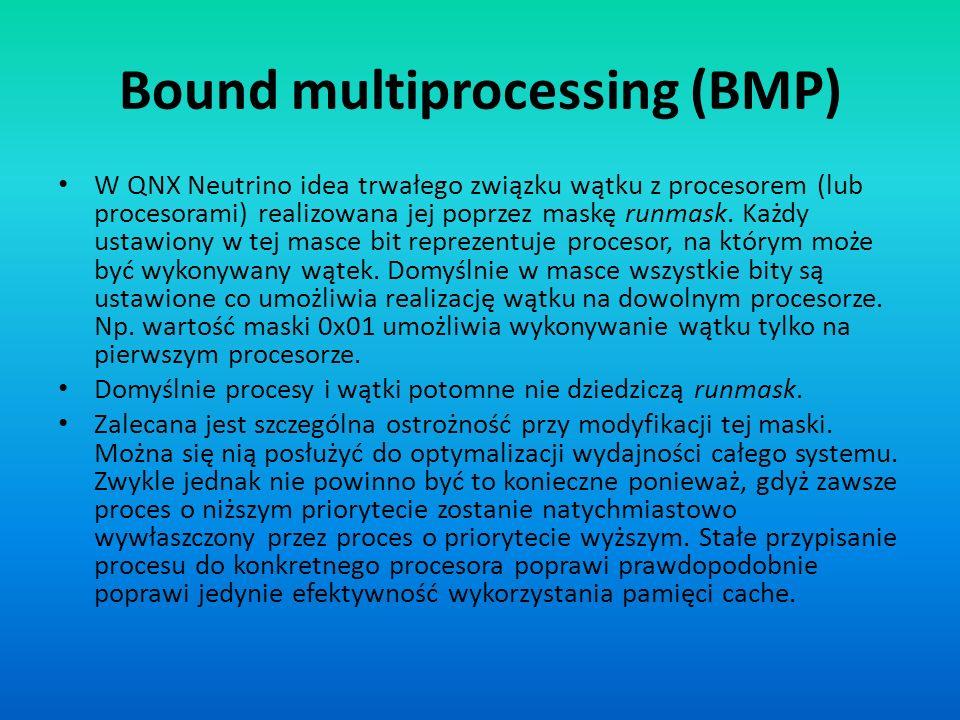 Bound multiprocessing (BMP) W QNX Neutrino idea trwałego związku wątku z procesorem (lub procesorami) realizowana jej poprzez maskę runmask. Każdy ust