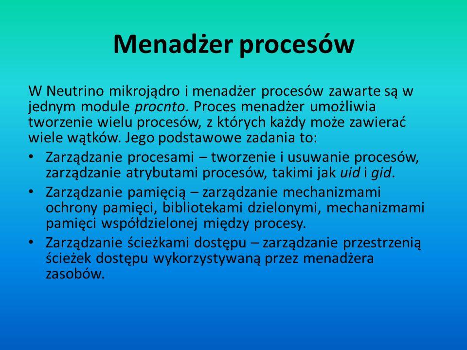 Menadżer procesów W Neutrino mikrojądro i menadżer procesów zawarte są w jednym module procnto. Proces menadżer umożliwia tworzenie wielu procesów, z