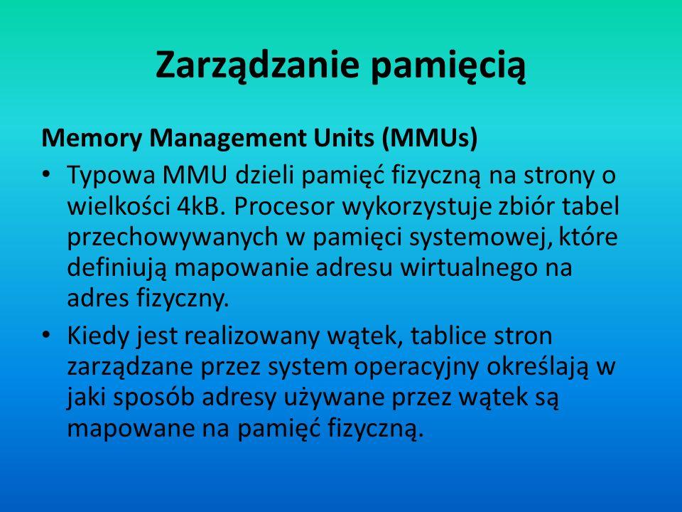 Zarządzanie pamięcią Memory Management Units (MMUs) Typowa MMU dzieli pamięć fizyczną na strony o wielkości 4kB. Procesor wykorzystuje zbiór tabel prz