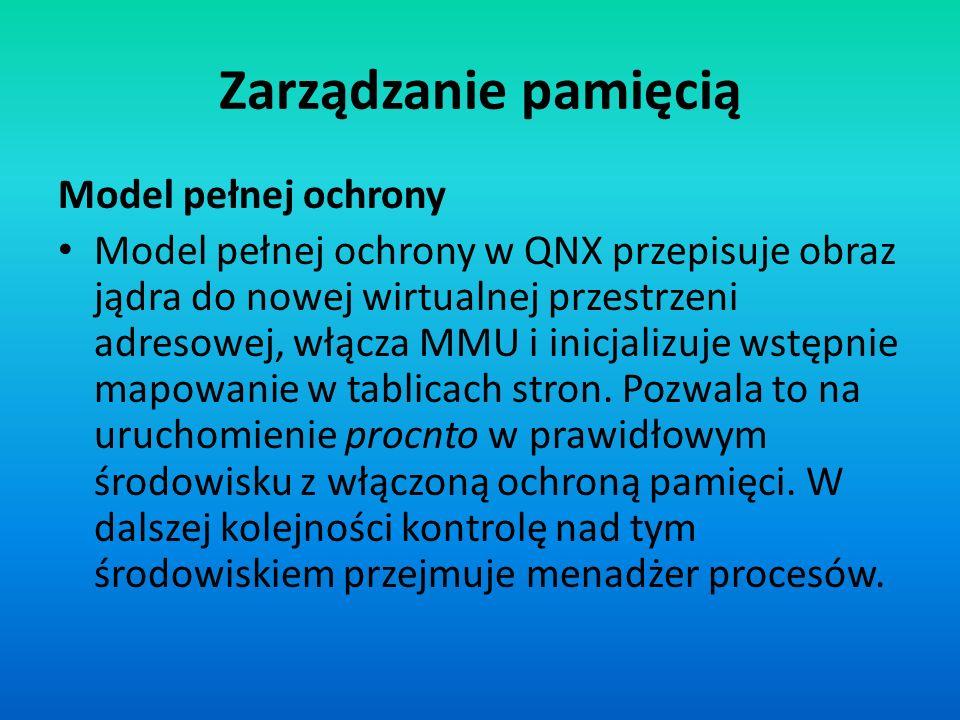 Zarządzanie pamięcią Model pełnej ochrony Model pełnej ochrony w QNX przepisuje obraz jądra do nowej wirtualnej przestrzeni adresowej, włącza MMU i in
