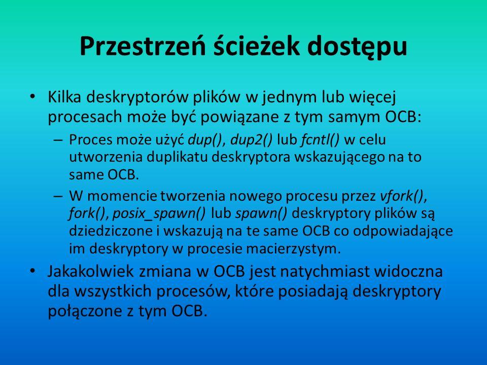 Kilka deskryptorów plików w jednym lub więcej procesach może być powiązane z tym samym OCB: – Proces może użyć dup(), dup2() lub fcntl() w celu utworz