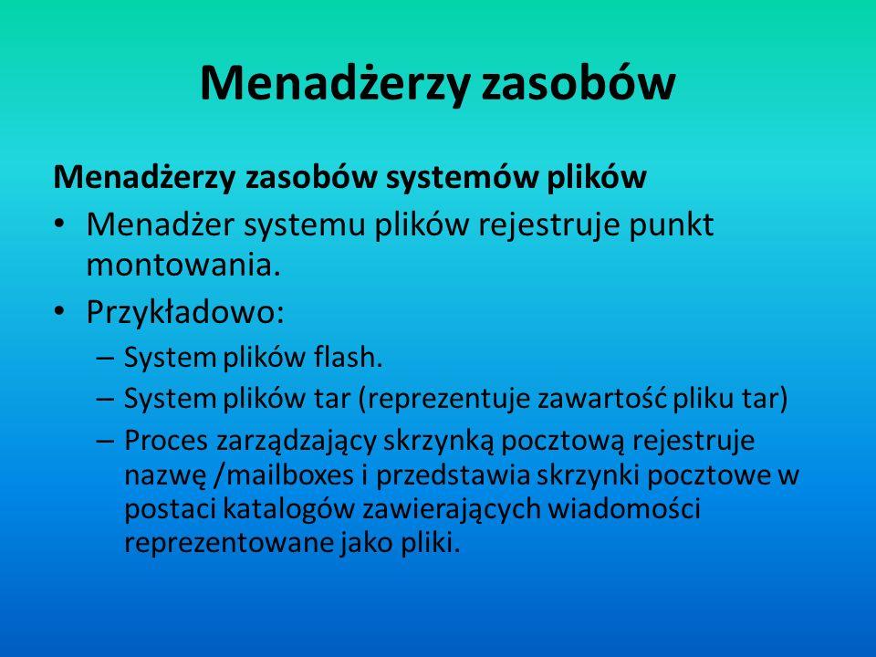 Menadżerzy zasobów Menadżerzy zasobów systemów plików Menadżer systemu plików rejestruje punkt montowania. Przykładowo: – System plików flash. – Syste