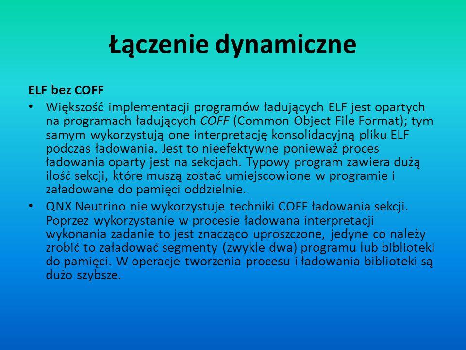 ELF bez COFF Większość implementacji programów ładujących ELF jest opartych na programach ładujących COFF (Common Object File Format); tym samym wykor