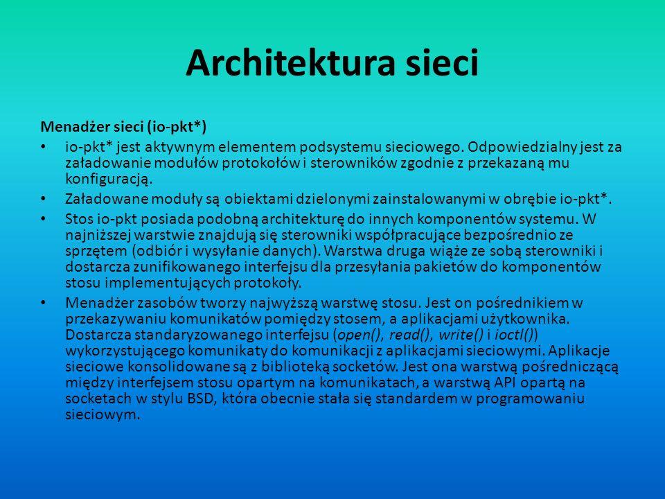 Architektura sieci Menadżer sieci (io-pkt*) io-pkt* jest aktywnym elementem podsystemu sieciowego. Odpowiedzialny jest za załadowanie modułów protokoł