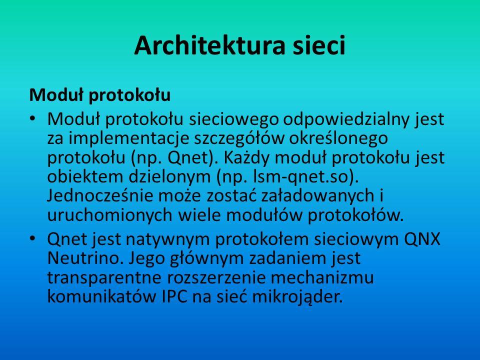Architektura sieci Moduł protokołu Moduł protokołu sieciowego odpowiedzialny jest za implementacje szczegółów określonego protokołu (np. Qnet). Każdy