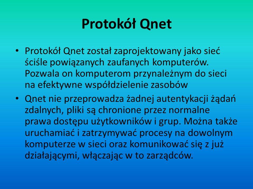 Protokół Qnet Protokół Qnet został zaprojektowany jako sieć ściśle powiązanych zaufanych komputerów. Pozwala on komputerom przynależnym do sieci na ef