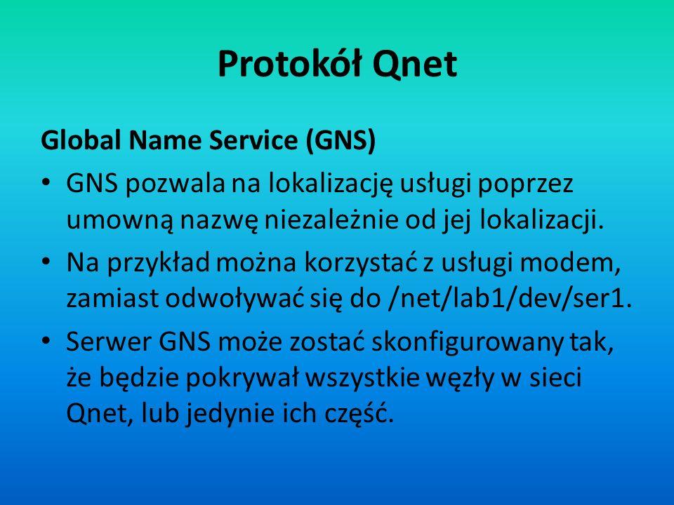 Protokół Qnet Global Name Service (GNS) GNS pozwala na lokalizację usługi poprzez umowną nazwę niezależnie od jej lokalizacji. Na przykład można korzy