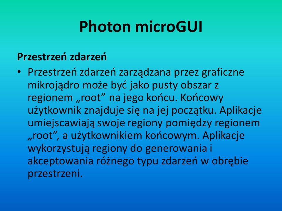 Photon microGUI Przestrzeń zdarzeń Przestrzeń zdarzeń zarządzana przez graficzne mikrojądro może być jako pusty obszar z regionem root na jego końcu.